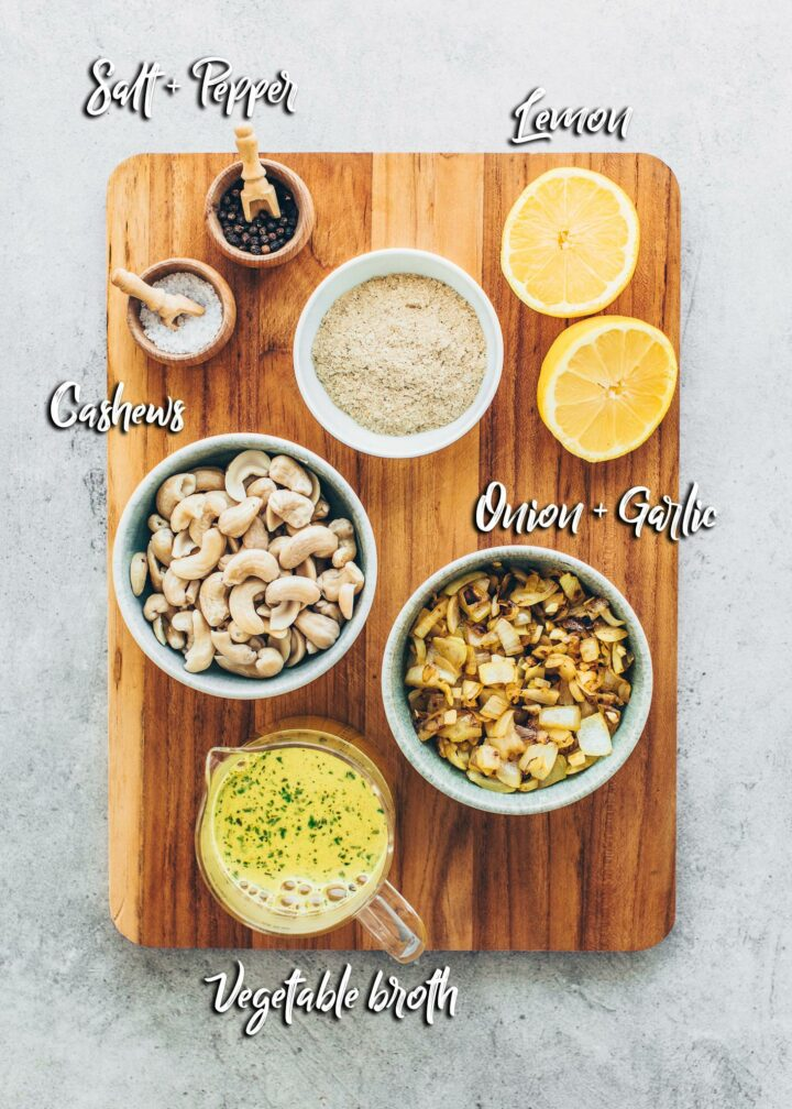 Ingredients for cashew sauce: cashews, nutritional yeast flakes, vegetable broth, lemon juice, salt, pepper